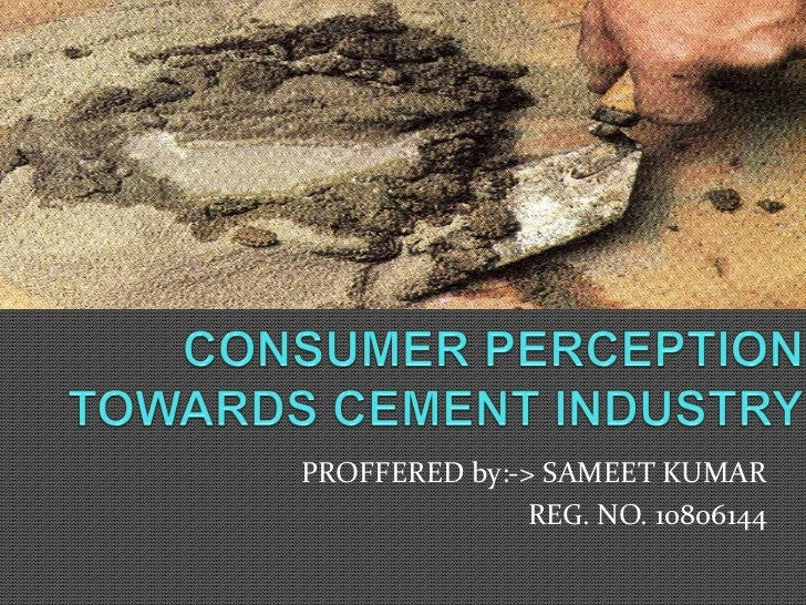 PRESENTATION ON CONSUMER PRECEPTION ABOUT CEMENT INDUSTRY