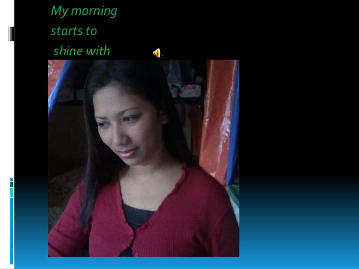 My morningstarts toshine withteardropsin my eyesAnd here I amalone starting to realizeThat my days wouldbe brighter