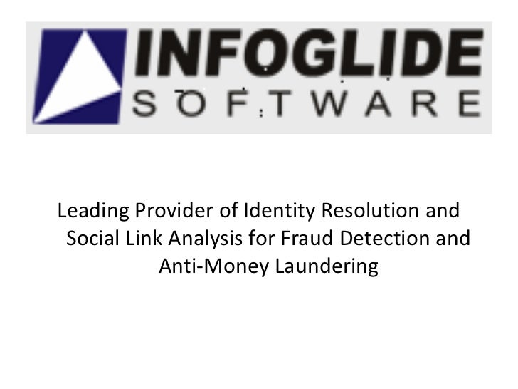 Leading Provider of Identity Resolution and Social Link Analysis for Fraud Detection and            Anti-Money Laundering