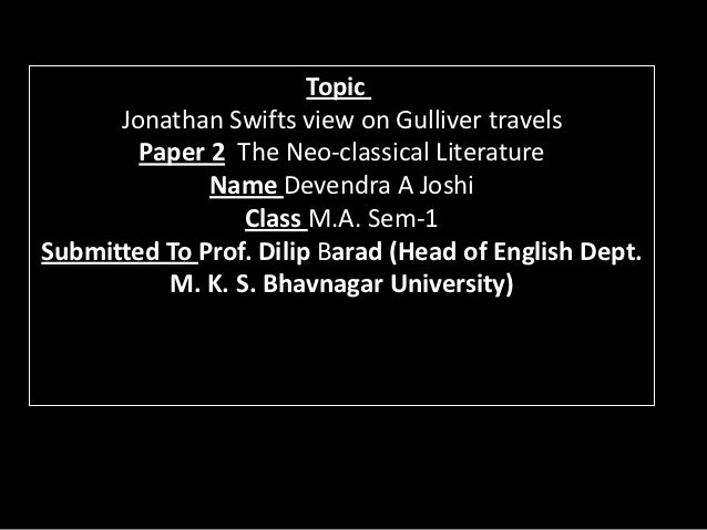 Topic      Jonathan Swifts view on Gulliver travels        Paper 2 The Neo-classical Literature              Name Devendra...