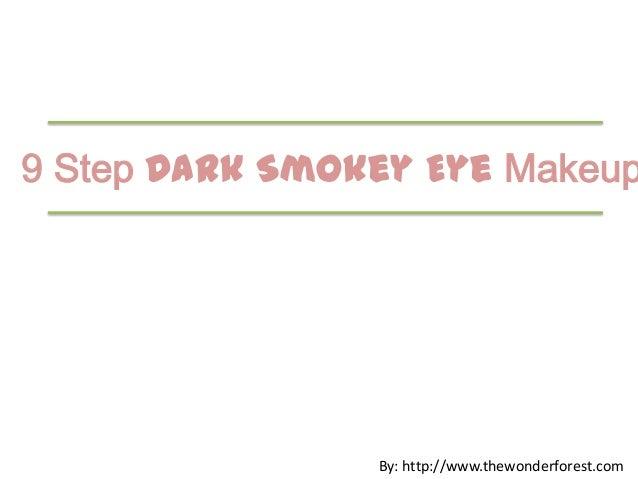 9 Step Dark Smokey Eye Makeup                By: http://www.thewonderforest.com