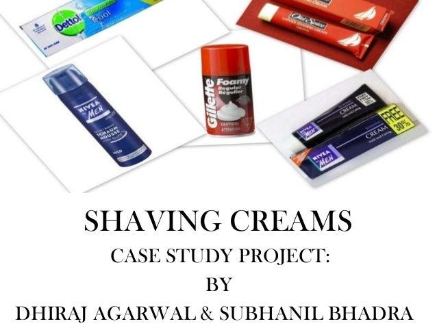 SHAVING CREAMS        CASE STUDY PROJECT:                BYDHIRAJ AGARWAL & SUBHANIL BHADRA
