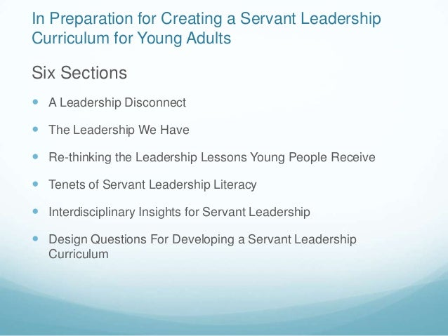 In Preparation for Creating a Servant LeadershipCurriculum for Young AdultsSix Sections A Leadership Disconnect The Lead...