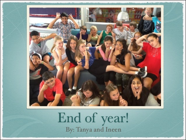 End of year! By: Tanya and Ineen