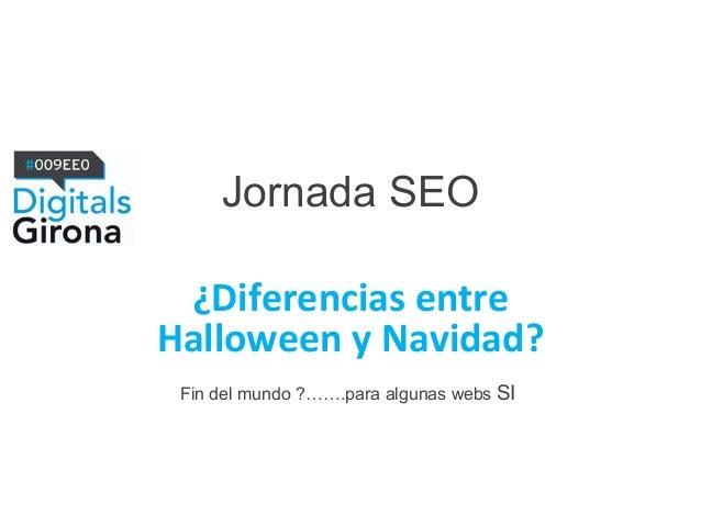 @kicoes@kokebcn                Jornada SEO            ¿Diferencias entre           Halloween y Navidad?            Fin del...