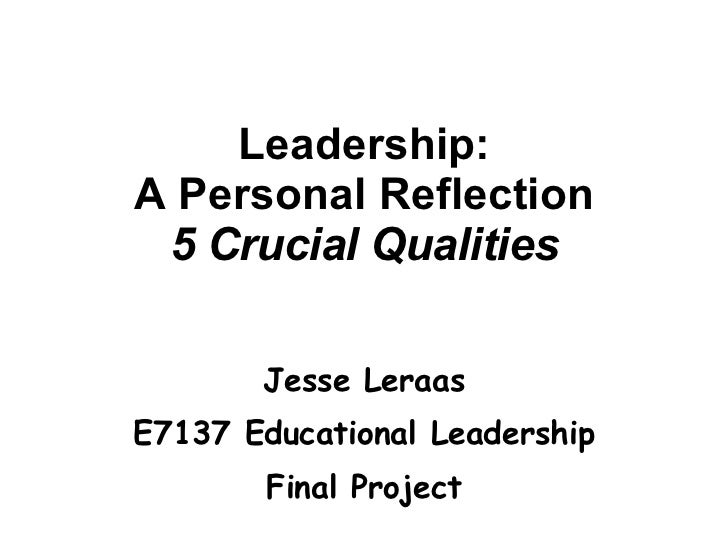 Leadership: A Personal Reflection 5 Crucial Qualities Jesse Leraas E7137 Educational Leadership Final Project