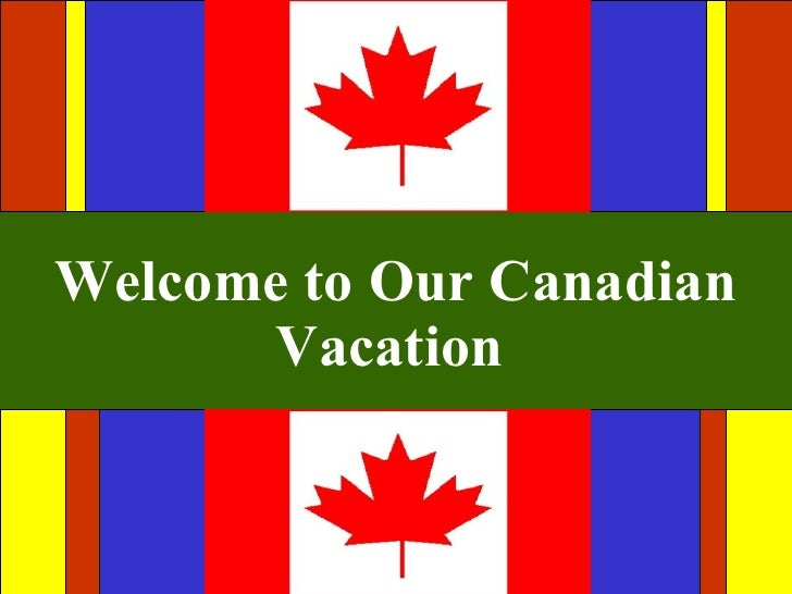 Welcome to Our Canadian Vacation