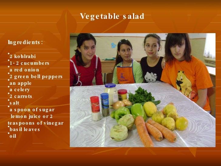 Vegetable salad <ul><li>Ingredients:  </li></ul><ul><li>2 kohlrabi </li></ul><ul><li>1- 2 cucumbers </li></ul><ul><li>a re...