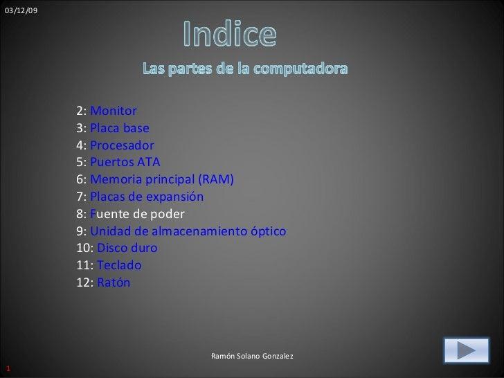 07/06/09 Ramón Solano Gonzalez 2:  Monitor 3:  Placa base 4:  Procesador 5:  Puertos ATA 6:  Memoria principal (RAM) 7:  P...