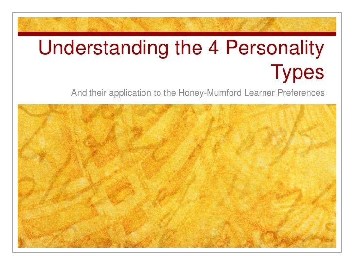 Understanding the 4 Personality Types<br />And their application to the Honey-Mumford Learner Preferences<br />