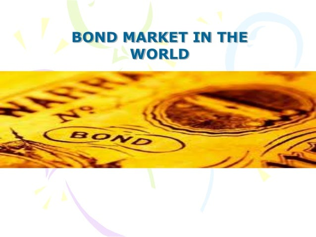 BOND MARKET IN THE      WORLD