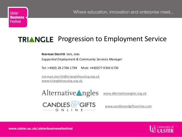 Progression to Employment ServiceNorman Sterritt DMS., MBASupported Employment & Community Services ManagerTel: +44(0) 28 ...