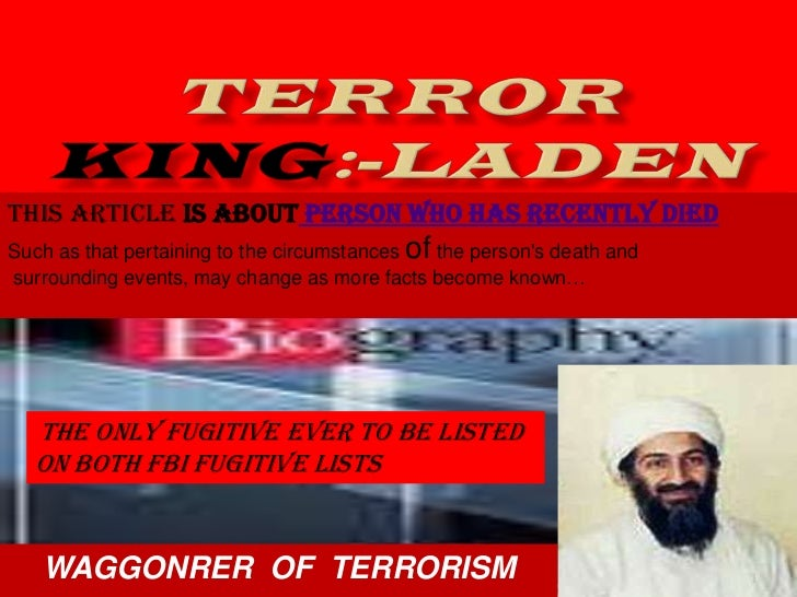 TERROR KING:-LADEN<br />This articleis about person who has recently died<br />Such as that pertaining to the circumstanc...