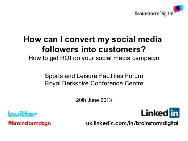 How can I convert my social mediafollowers into customers?How to get ROI on your social media campaignSports and Leisure F...