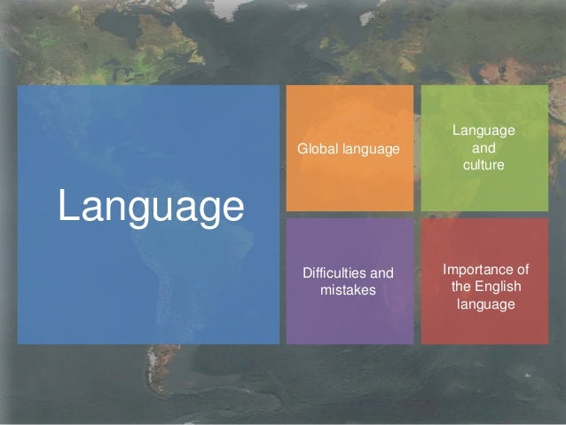 Language Global language Language and culture Difficulties and mistakes Importance of the English language