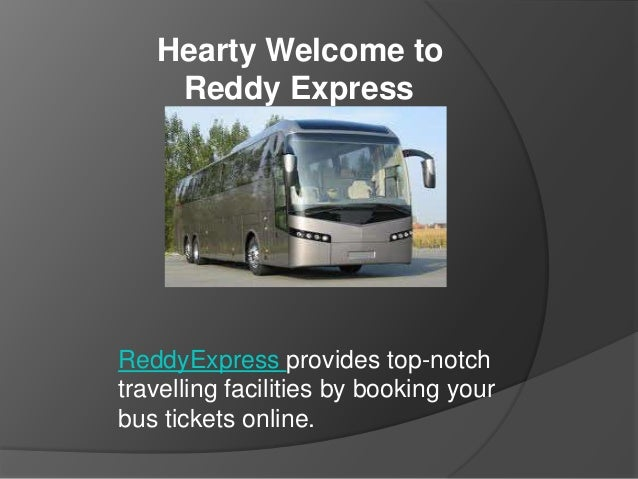 Hearty Welcome to Reddy Express ReddyExpress provides top-notch travelling facilities by booking your bus tickets online.