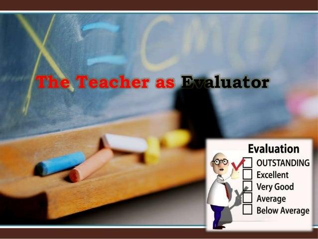 The Teacher as Evaluator