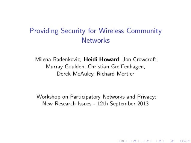 Providing Security for Wireless Community Networks Milena Radenkovic, Heidi Howard, Jon Crowcroft, Murray Goulden, Christi...