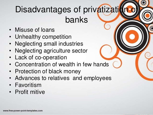 disadvantages of nationalisation Home economics help blog economics advantages and problems of privatisation advantages and problems of privatisation disadvantages of privatisation 1 thank you the information helped me to understand the key economic argument of nationalisation versus privatisation of state.