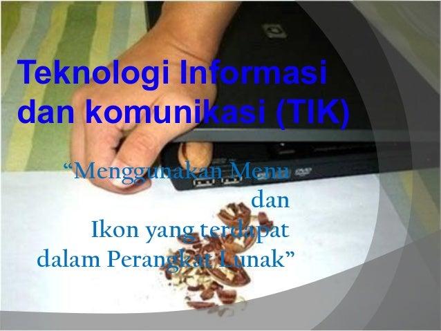 "Teknologi Informasi dan komunikasi (TIK) ""Menggunakan Menu dan Ikon yang terdapat dalam Perangkat Lunak"""