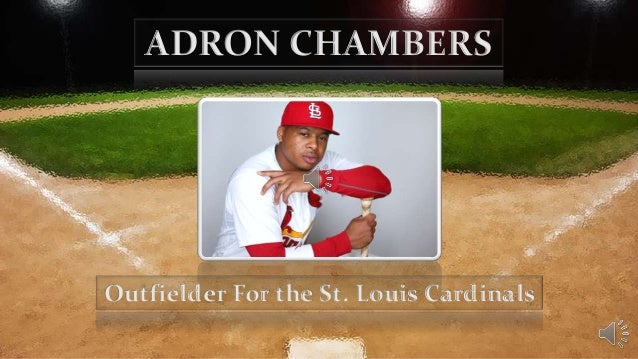 ADRON CHAMBERS  Outfielder For the St. Louis Cardinals