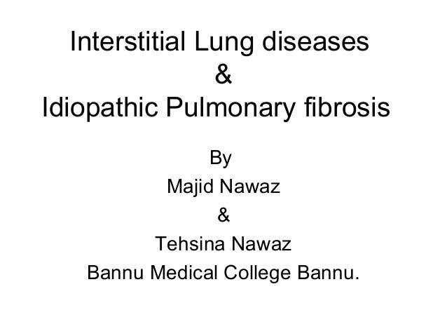 Interstitial Lung diseases & Idiopathic Pulmonary fibrosis By Majid Nawaz & Tehsina Nawaz Bannu Medical College Bannu.