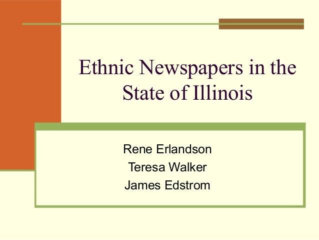 Ethnic Newspapers in the State of Illinois Rene Erlandson Teresa Walker James Edstrom