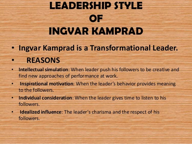 n what ways in ingvar kamprad a manager in what ways is he a leader With this gift, kamprad formally established ikea, taking the name from his own initials and the first letters of the farm, elmtaryd, and the village, agunnaryd, where he grew up.