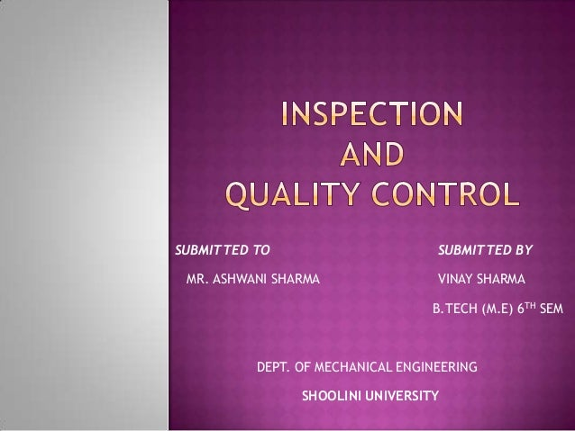 SUBMITTED TO  SUBMITTED BY  MR. ASHWANI SHARMA  VINAY SHARMA B.TECH (M.E) 6TH SEM  DEPT. OF MECHANICAL ENGINEERING SHOOLIN...