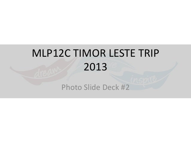 MLP12C TIMOR LESTE TRIP 2013 Photo Slide Deck #2