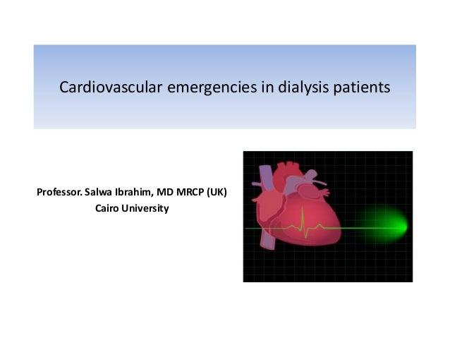 Cardiovascular emergencies in dialysis patients  Professor. Salwa Ibrahim, MD MRCP (UK) Cairo University