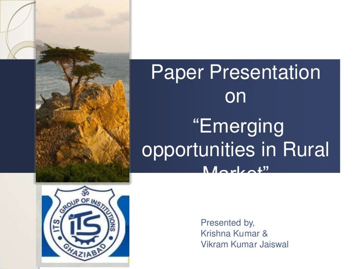 "Paper Presentation        on     ""Emergingopportunities in Rural      Market""      Presented by,      Krishna Kumar &     ..."