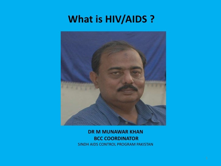HIV/AIDS and Sindh ,Pakistan by Dr Munawar Khan SACP