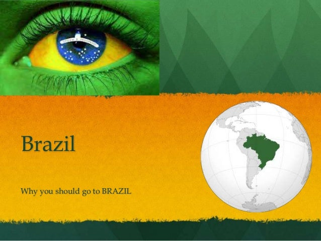 Brazil Why you should go to BRAZIL