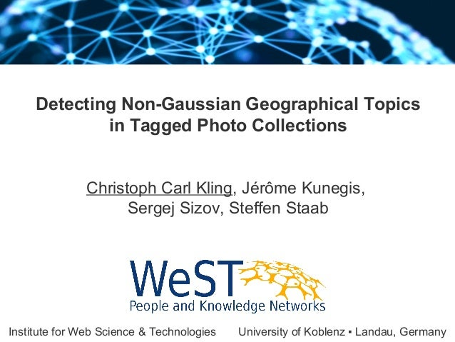 Institute for Web Science & Technologies University of Koblenz ▪ Landau, Germany Detecting Non-Gaussian Geographical Topic...