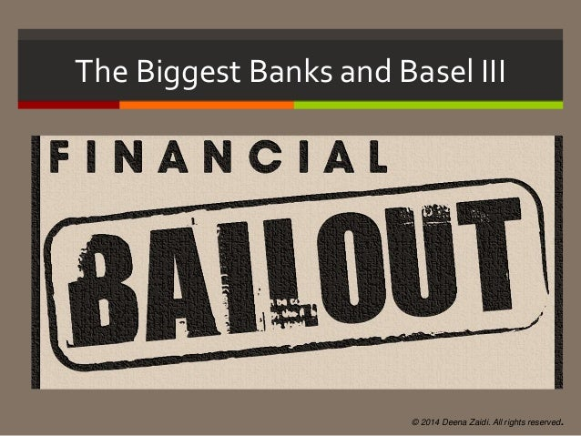 The Biggest Banks and Basel III © 2014 Deena Zaidi. All rights reserved.