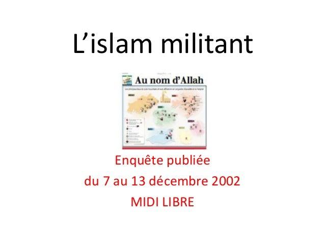 L'islam militant Enquête publiée du 7 au 13 décembre 2002 MIDI LIBRE