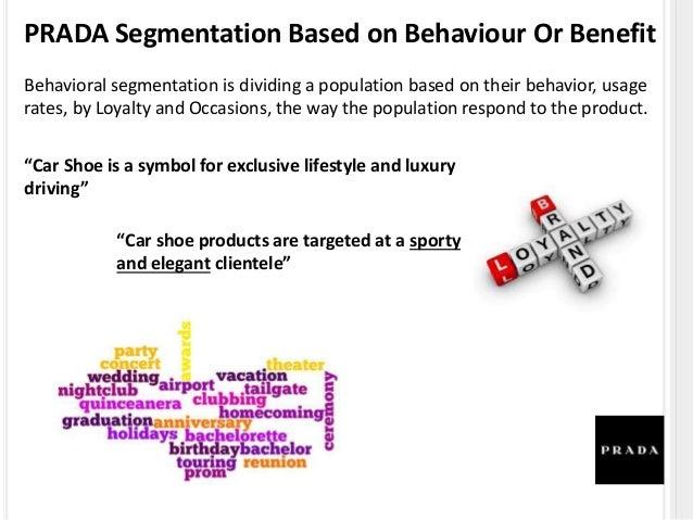 prada segmentation This has pushed prada beyond thephysical limitations of boutiques and  brand  analysis• market segmentation market nicher, also working.