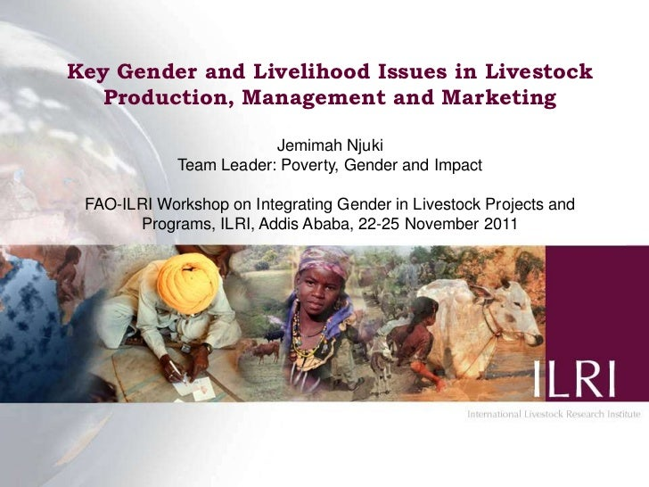 Key Gender and Livelihood Issues in Livestock   Production, Management and Marketing                         Jemimah Njuki...