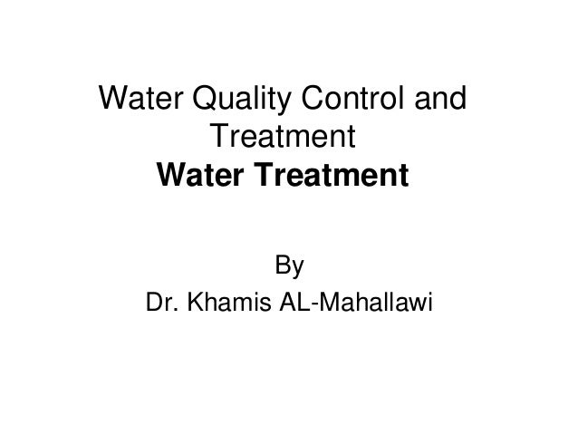 Water Quality Control and Treatment Water Treatment By Dr. Khamis AL-Mahallawi