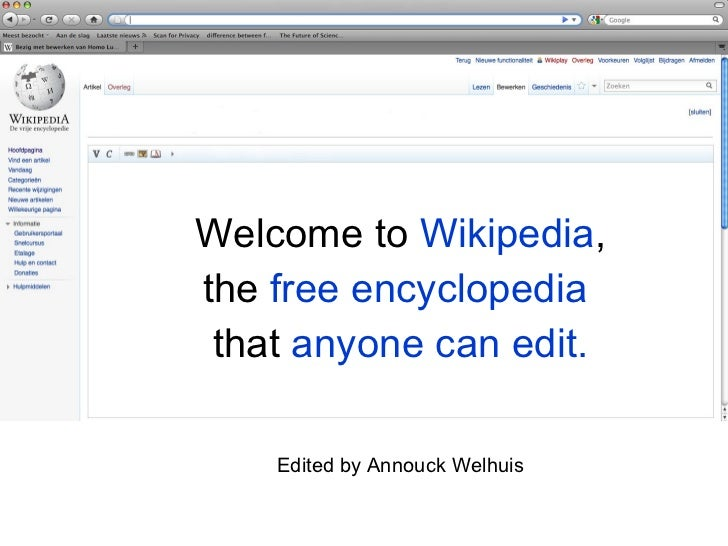 Welcome to  Wikipedia , the  free encyclopedia   that  anyone can edit. Edited by Annouck Welhuis