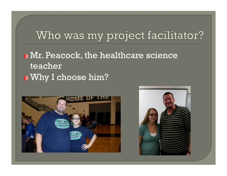 !   Mr. Peacock, the   healthcare science    teacher!   Why I choose him?