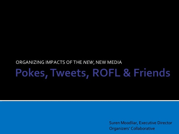 ORGANIZING IMPACTS OF THE  NEW , NEW MEDIA Suren Moodliar, Executive Director Organizers' Collaborative
