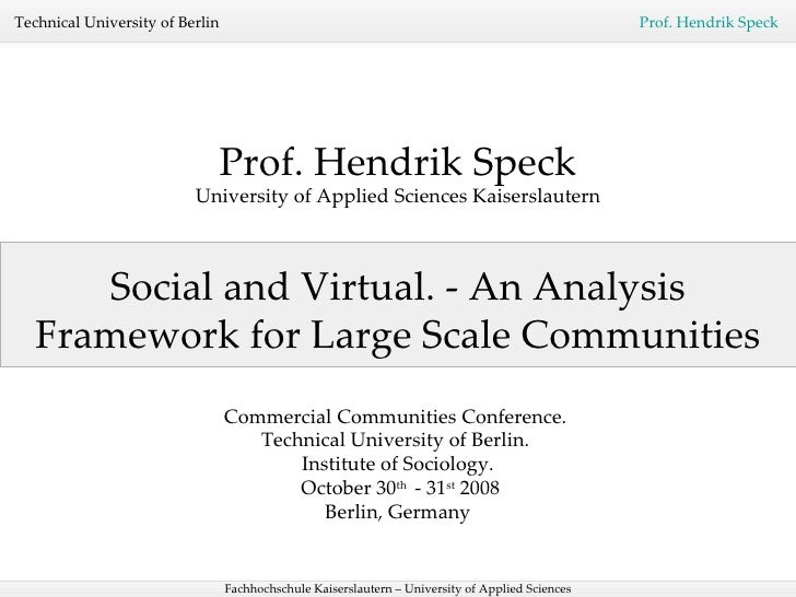 Professor Hendrik Speck - Social and Virtual. - An Analysis Framework for Large Scale Communities. Commercial Communities Conference. Technical University of Berlin. Institute of Sociology. 2008