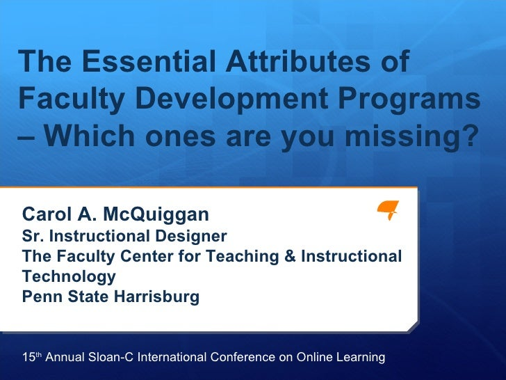 Carol A. McQuiggan Sr. Instructional Designer The Faculty Center for Teaching & Instructional Technology Penn State Harris...