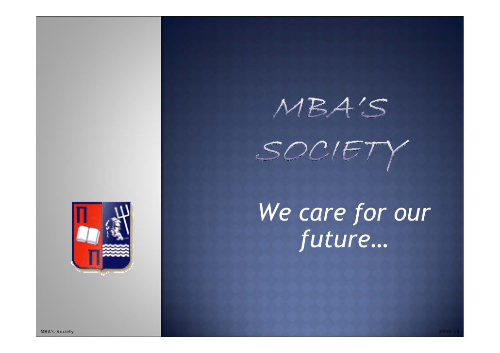 We care for our                    future…   MBA's Society                     2009-10