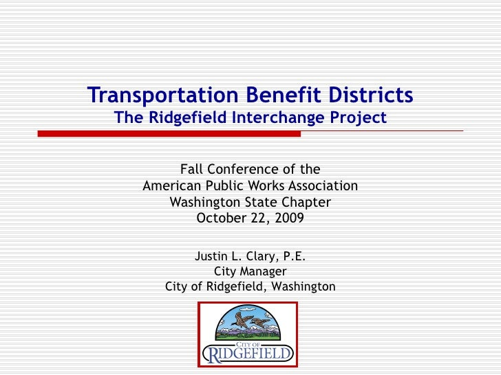 Transportation Benefit Districts The Ridgefield Interchange Project Fall Conference of the American Public Works Associati...
