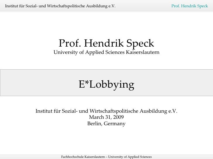 E*Lobbying Prof. Hendrik Speck University of Applied Sciences Kaiserslautern Institut für Sozial- und Wirtschaftspolitisch...