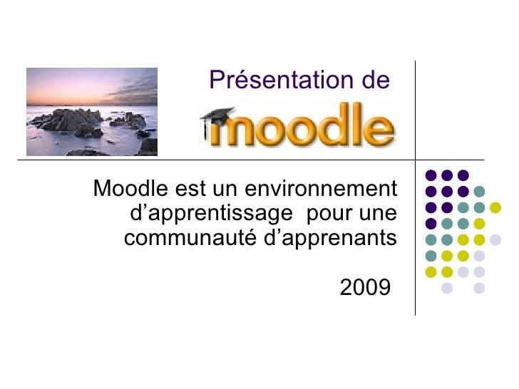 Présentation de  Moodle est un environnement d'apprentissage  pour une communauté d'apprenants 2009
