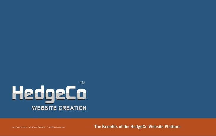 TM     Copyright ©2010 :::: HedgeCo Websites :::: All Rights reserved        The Benefits of the HedgeCo Website Platform